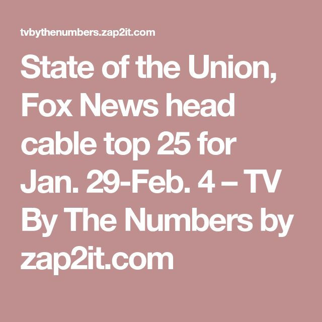 State of the Union, Fox News head cable top 25 for Jan. 29-Feb. 4 – TV By The Numbers by zap2it.com