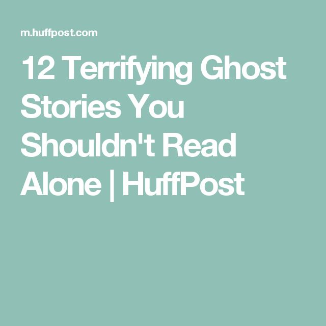 12 Terrifying Ghost Stories You Shouldn't Read Alone | HuffPost