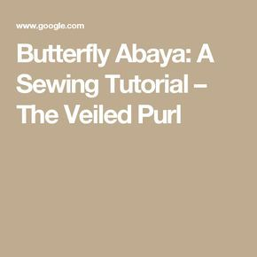 Butterfly Abaya: A Sewing Tutorial – The Veiled Purl