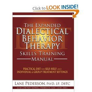The Expanded Dialectical Behavior Therapy Skills Training Manual: Practical DBT for Self-Help, and Individual & Group Treatment Settings: Lane Pederson, Cortney Sidwell Pederson: 9781936128129: Amazon.com: Books