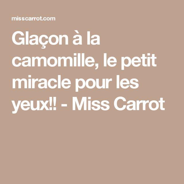 Glaçon à la camomille, le petit miracle pour les yeux!! - Miss Carrot