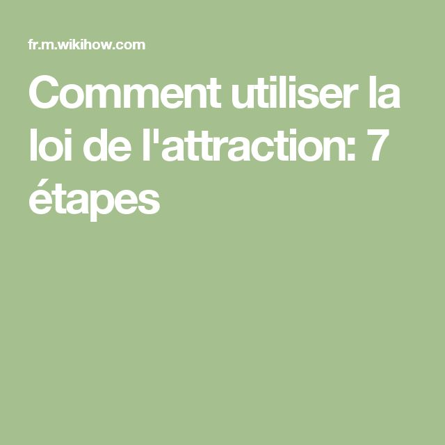 Comment utiliser la loi de l'attraction: 7 étapes