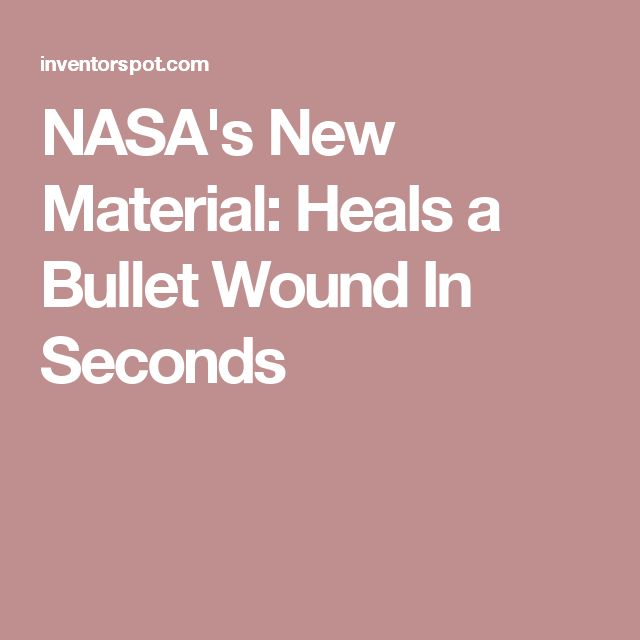 NASA's New Material: Heals a Bullet Wound In Seconds