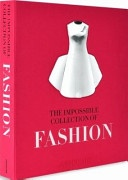 The Impossible Collection Of Fashion: The 100 Most Iconic Dresses Of The Twentieth Century