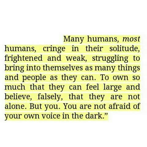 You are not afraid of your own voice in the dark
