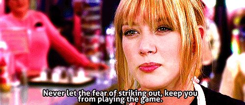 Never let the fear of striking out, keep you from playing the game. Best advice/quote ever.