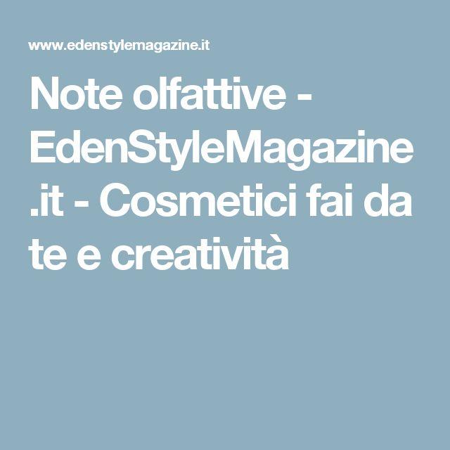 Note olfattive - EdenStyleMagazine.it - Cosmetici fai da te e creatività