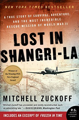 Lost In Shangri-La: A True Story Of Survival, Adventure, And The Most Incredible Rescue Mission Of World War Ii, 2014 The New York Times Best Sellers Expedition Books winner, Mitchell Zuckoff #NYTime #GoodReads #Books
