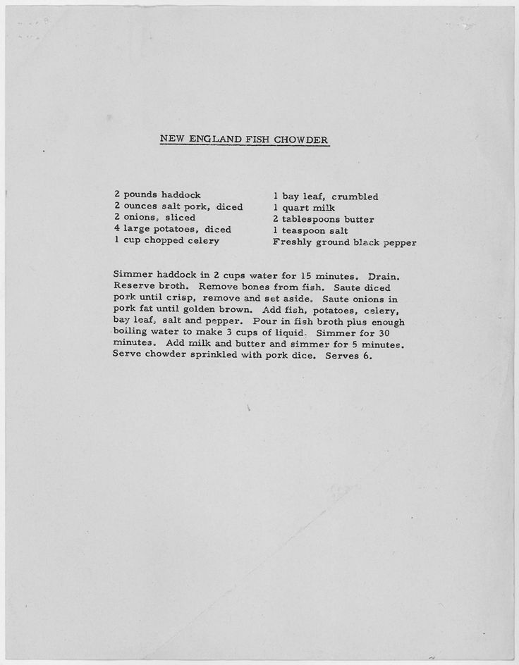 John F. Kennedy's New England Fish Chowder Recipe  http://www.bonappetit.com/entertaining-style/trends-news/article/jfk-fish-chowder-recipe?mbid=recipes__20131122_14826504