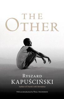"""The Other"", Ryszard Kapuscinski."
