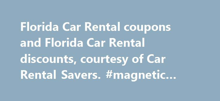 Florida Car Rental coupons and Florida Car Rental discounts, courtesy of Car Rental Savers. #magnetic #signs #for #cars http://canada.remmont.com/florida-car-rental-coupons-and-florida-car-rental-discounts-courtesy-of-car-rental-savers-magnetic-signs-for-cars/  #car rental florida # Car Rental Savers Current Florida Car Rental Coupons and Discounts Save on your next rental in Florida. NEW! Try Smart Book – our new Florida booking engine and save up to 50% on Florida rentals! How it works…