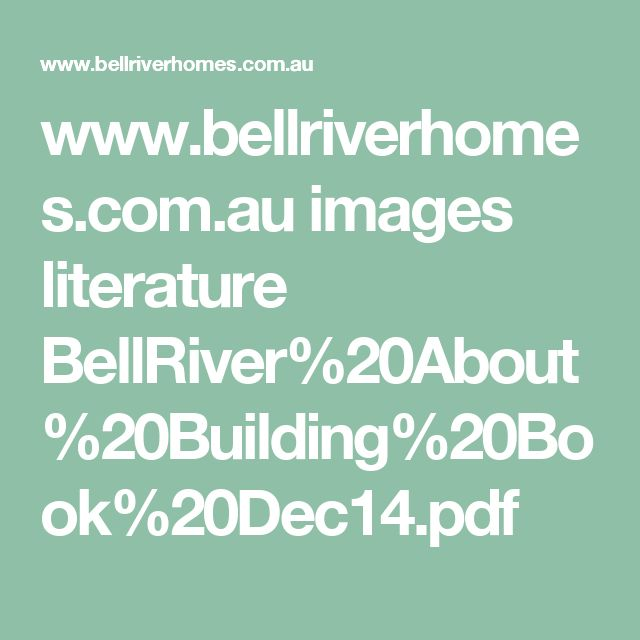 www.bellriverhomes.com.au images literature BellRiver%20About%20Building%20Book%20Dec14.pdf