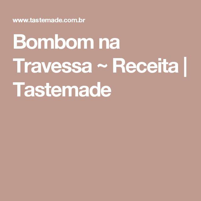 Bombom na Travessa ~ Receita | Tastemade