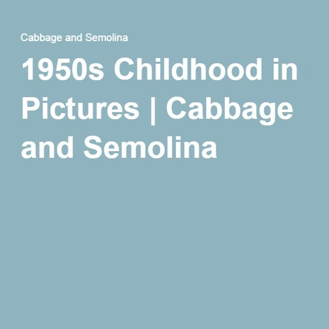 1950s Childhood in Pictures   Cabbage and Semolina