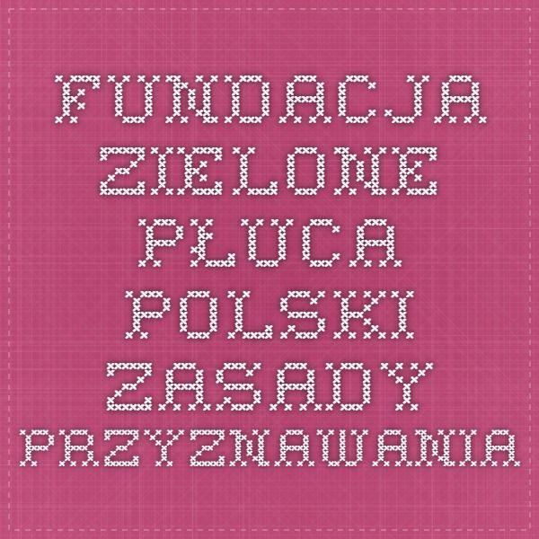 Fundacja Zielone Płuca Polski - Zasady przyznawania