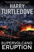 Supervolcano : eruption / Harry Turtledove. A supervolcanic eruption in Yellowstone Park destroys crops and livestock, clogs machinery, and makes cities uninhabitable. Those who survive find themselves caught in an apocalyptic catastrophe in which humanity has no choice but to rise from the ashes and recreate the world. Fic/Turtledove