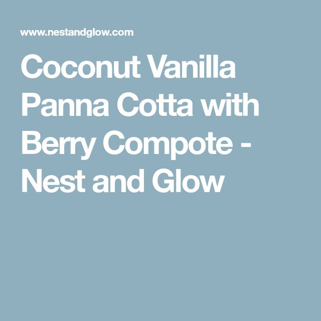 Coconut Vanilla Panna Cotta with Berry Compote - Nest and Glow