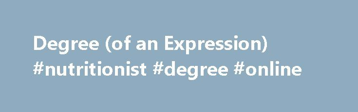 Degree (of an Expression) #nutritionist #degree #online http://degree.nef2.com/degree-of-an-expression-nutritionist-degree-online/  #degree finder # Degree (of an Expression) Example: 5w 2 3 has a degree of 2, so it is quadratic Higher order equations are usually harder to solve: Linear equations are easy to solve Quadratic equations are a little harder to solve Cubic equations are harder again, but there are formulas to help Quartic equations can also be solved, but the formulas are very…