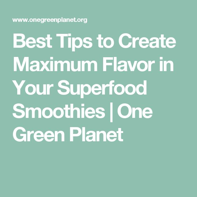 Best Tips to Create Maximum Flavor in Your Superfood Smoothies | One Green Planet