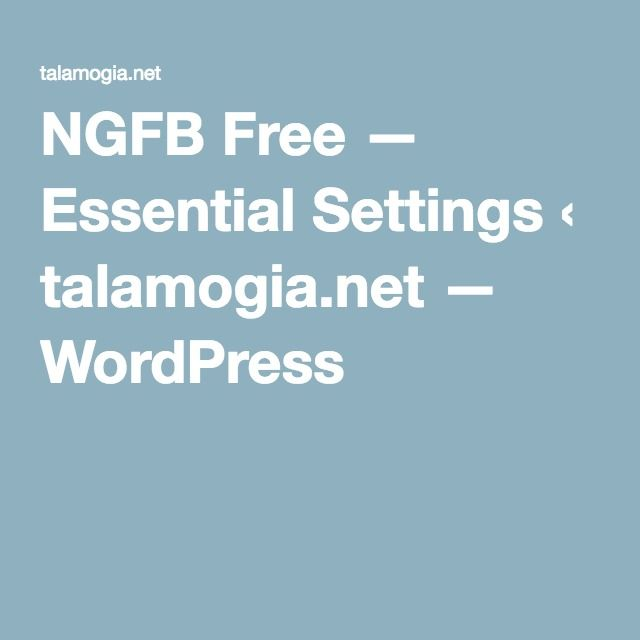 NGFB Free — Essential Settings ‹ talamogia.net — WordPress