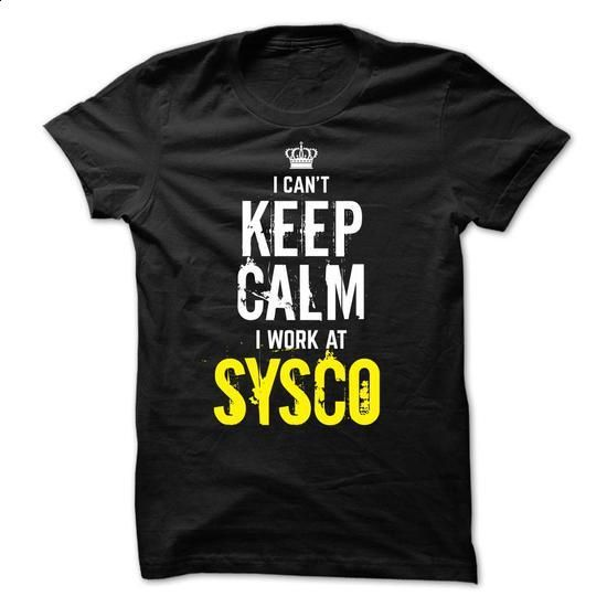 Special - I Cant Keep Calm, I Work At SYSCO - #pink hoodie #men t shirts. PURCHASE NOW => https://www.sunfrog.com/Funny/Special--I-Cant-Keep-Calm-I-Work-At-SYSCO.html?60505