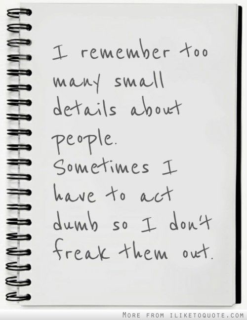I remember too many small details about people