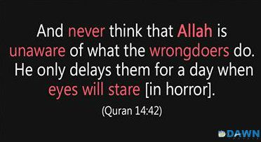 (Quran 14:42) I love this aya, because it helps to console us when we wonder why there is so much suffering in this world. It reminds us that there is a Day of Judgment and thereafter Jannah, where there is only peace.