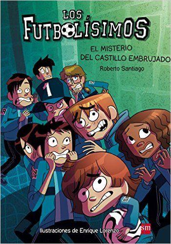 El Misterio Del Castillo Embrujado (Los Futbolísimos): Amazon.es: Roberto Santiago, Enrique Lorenzo Diaz: Libros