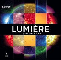 Lumière : le spectre visible et au-delà Auteur : Kimberly Arcand Auteur : Megan Watzke Éditeur(s) : Place des Victoires Mengès  29,95 €