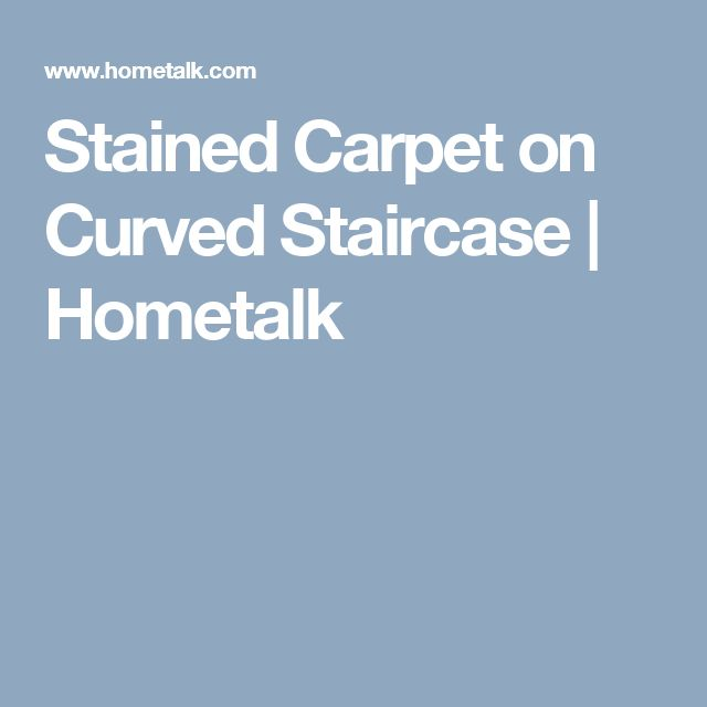 Stained Carpet on Curved Staircase | Hometalk