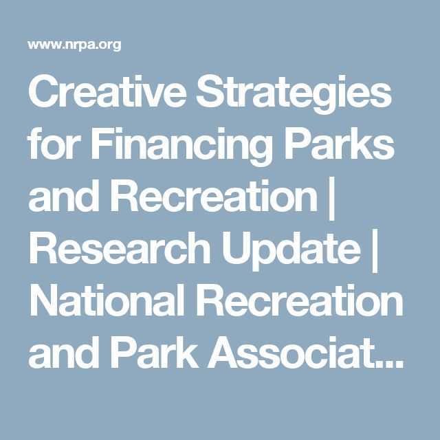 Creative Strategies For Financing Parks And Recreation | Research Update |  National Recreation And Park Association