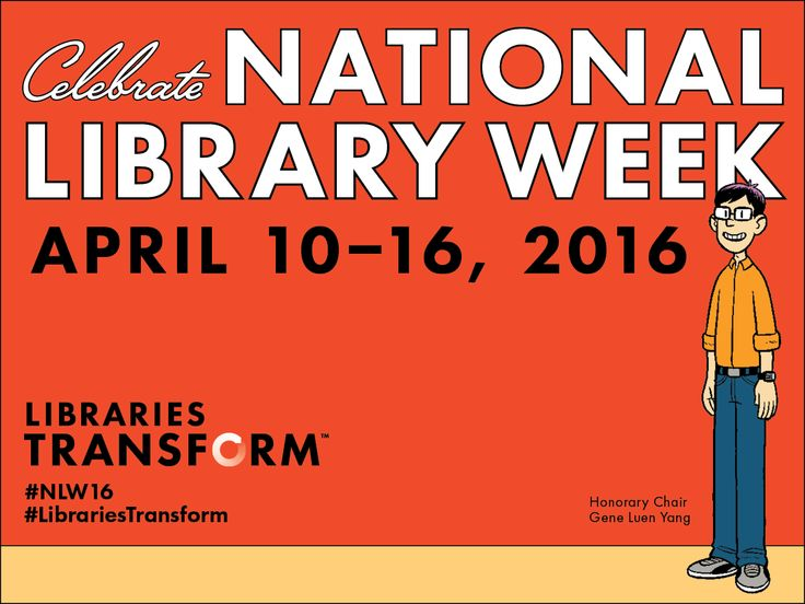 "Celebrate National Library Week 2016 (April 10-16) with the theme ""Libraries Transform"""