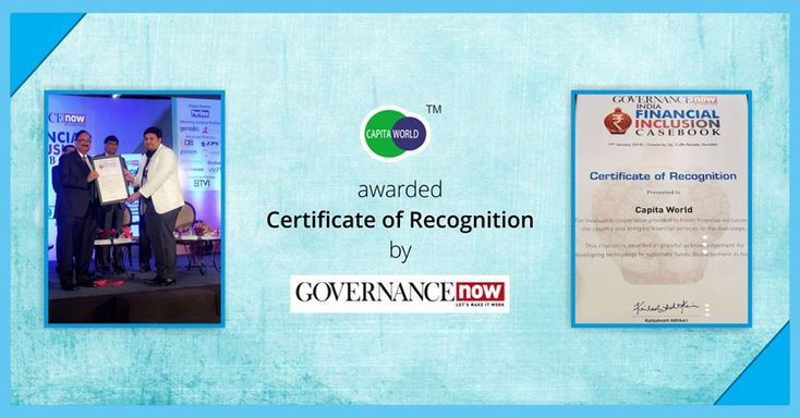 Certificate of Recognition awarded to CapitaWorld by Governance Now for invaluable co-operation provided to foster financial inclusion in the country and bringing financial services to the doorstep.  To know more, visit https://www.capitaworld.com/