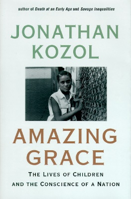 amazing grace by jonathon kozol Preview and download books by jonathan kozol, including savage inequalities,  amazing grace, fire in the ashes, and many more.
