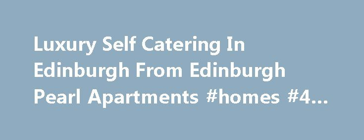 Luxury Self Catering In Edinburgh From Edinburgh Pearl Apartments #homes #4 #rent http://apartment.remmont.com/luxury-self-catering-in-edinburgh-from-edinburgh-pearl-apartments-homes-4-rent/  #edinburgh apartments # Welcome to Edinburgh Pearl Apartments Please note, we don t take Hen, stag, birthday or any form of party groups. Your stay in Edinburgh should be a memorable one, and not because the accommodation you chose turned out to be less than what you were hoping for. Arranging your…