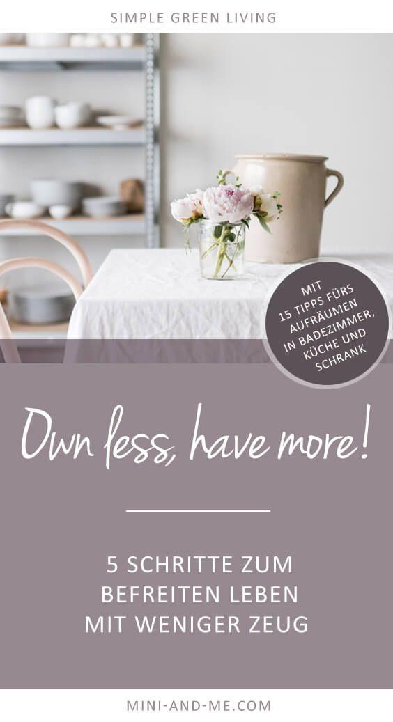 Own less, have more: Wie du in 5 Schritten dein Leben vereinfachst (und 15 schnelle Tipps zum Aufräumen von Küche, Badezimmer und Schrank) - Minimalismus - entspannt leben mit weniger, Minimalismus mit kindern