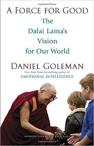 A Force for Good: The Dalai Lama's Vision for Our World: Daniel Goleman, Dalai Lama: 9780553394894: AmazonSmile: Books