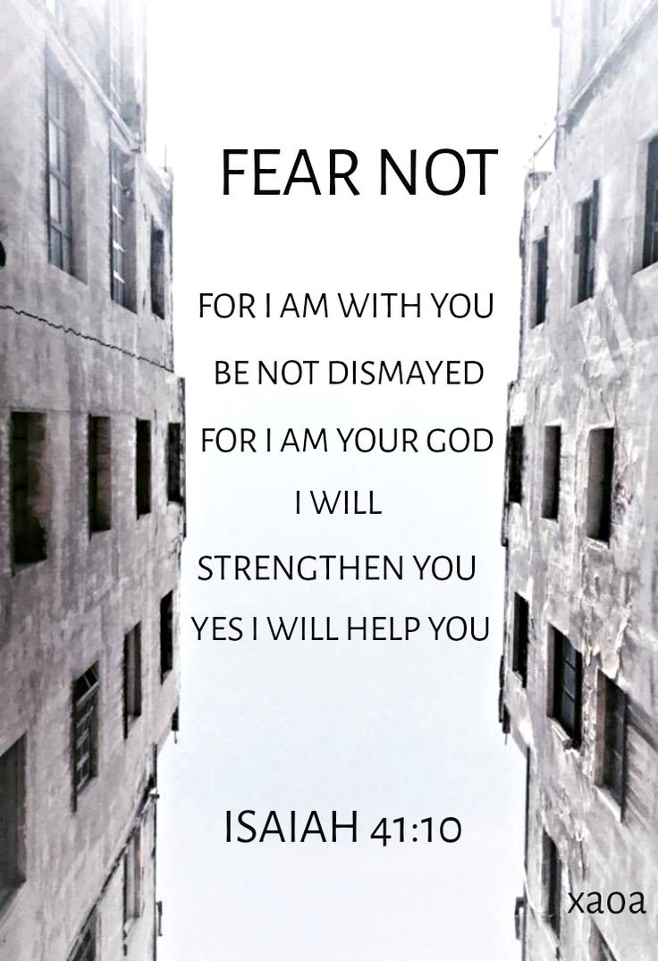 xaoa/'Fear not, for I am with you;Be not dismayed,for I am your God.I will strengthen you,Yes,I will help you,I will uphold you with My righteous right hand.'Isaiah 41:10