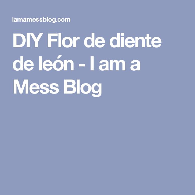 DIY Flor de diente de león - I am a Mess Blog