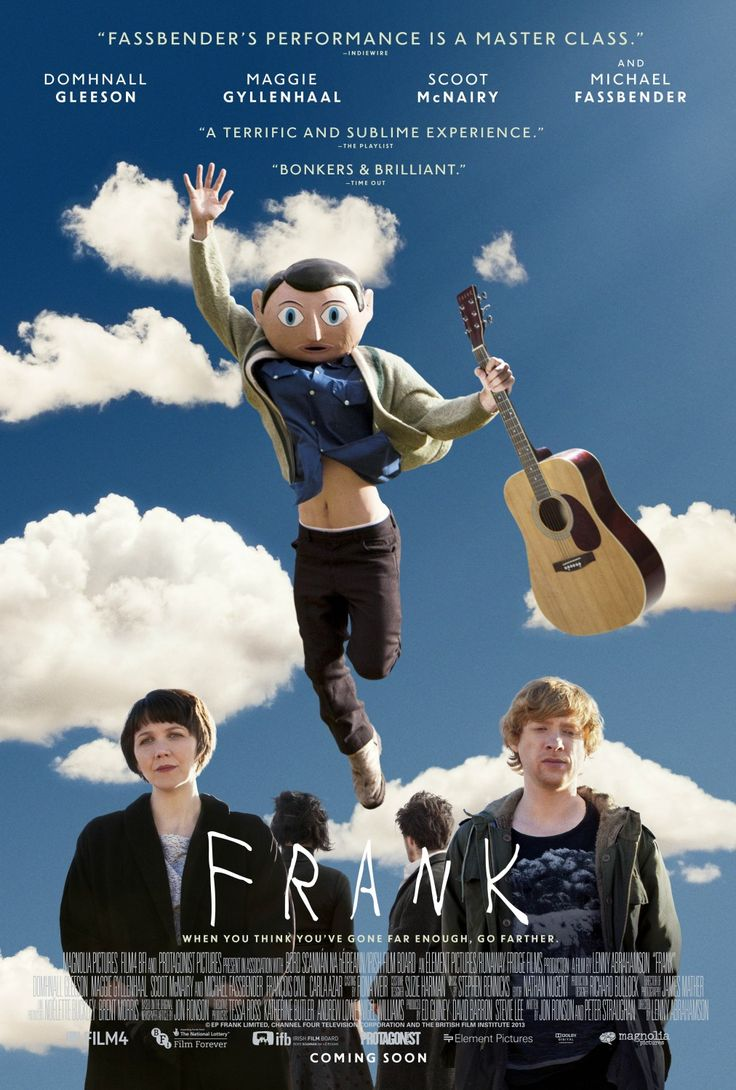 Frank is a 2014 comedy-drama film directed by Lenny Abrahamson and starring Domhnall Gleeson, Maggie Gyllenhaal, Scoot McNairy and Michael Fassbender as the title character. The film premiered at the 2014 Sundance Film Festival.