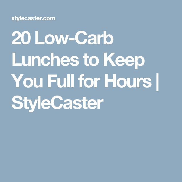 20 Low-Carb Lunches to Keep You Full for Hours | StyleCaster