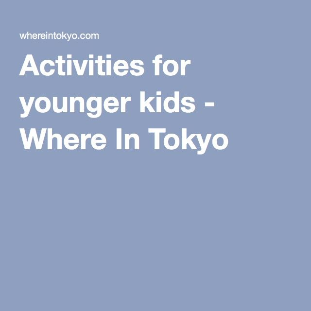 Activities for younger kids - Where In Tokyo