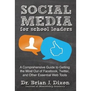 Social Media for School Leaders: A Comprehensive Guide to Getting the Most Out of Facebook, Twitter, and Other Essential Web Tools (PRO 371.33 DIX)
