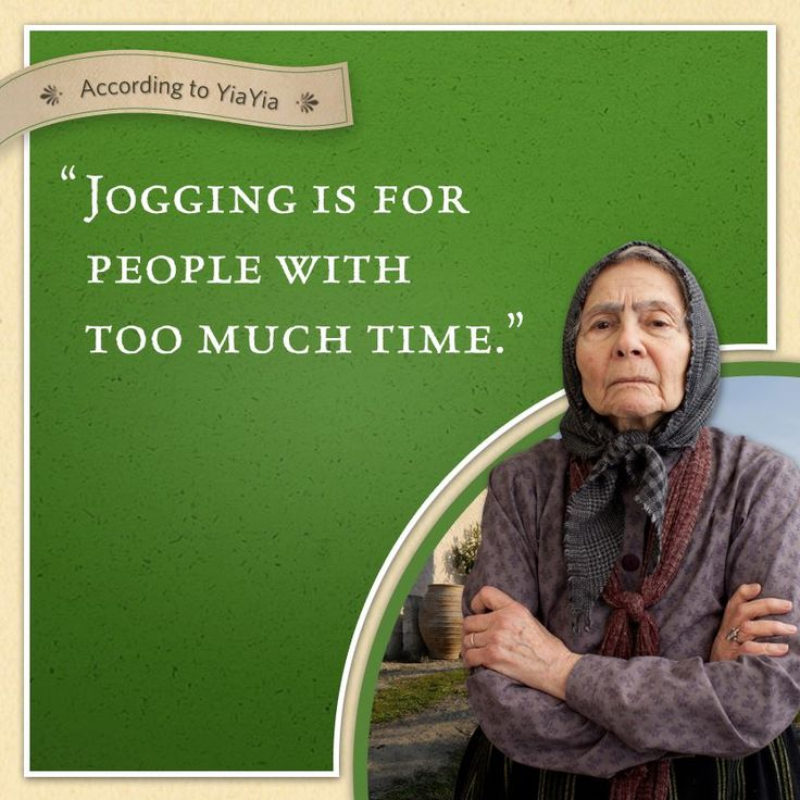 "According to Yiayia, ""Jogging is for people with too much time."""