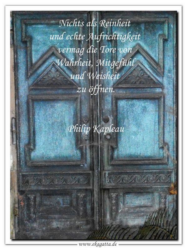 """,,Nichts als Reinheit und echte Aufrichtigkeit vermag die Tore von Wahrheit, Mitgefühl und Weisheit zu öffnen."""" Philip Kapleau * ZEN * Buddhismus * Zitate * www.ekagatta.de"""
