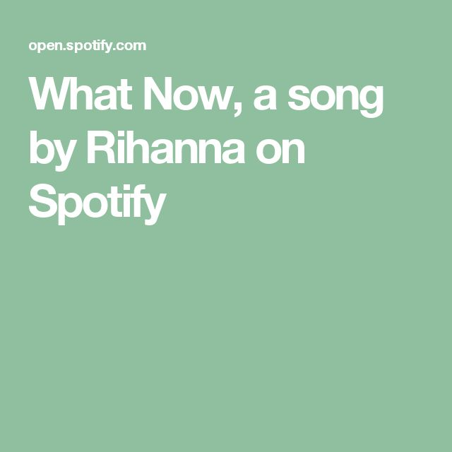 What Now, a song by Rihanna on Spotify