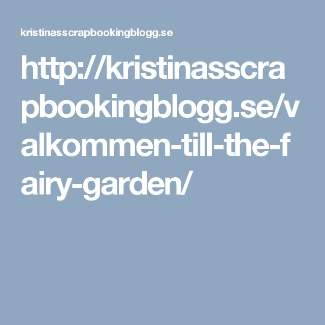 http://kristinasscrapbookingblogg.se/valkommen-till-the-fairy-garden/