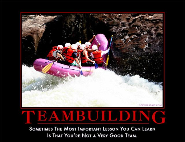 Teambuilding: sometimes the most important lesson you can learn is that you're not a very good team.