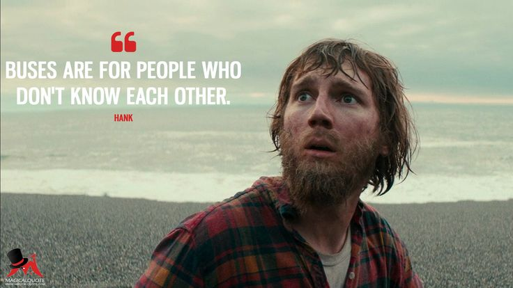 Hank: Buses are for people who don't know each other.  More on: https://www.magicalquote.com/movie/swiss-army-man/ #Hank #SwissArmyMan #SwissArmyManQuotes #moviequotes