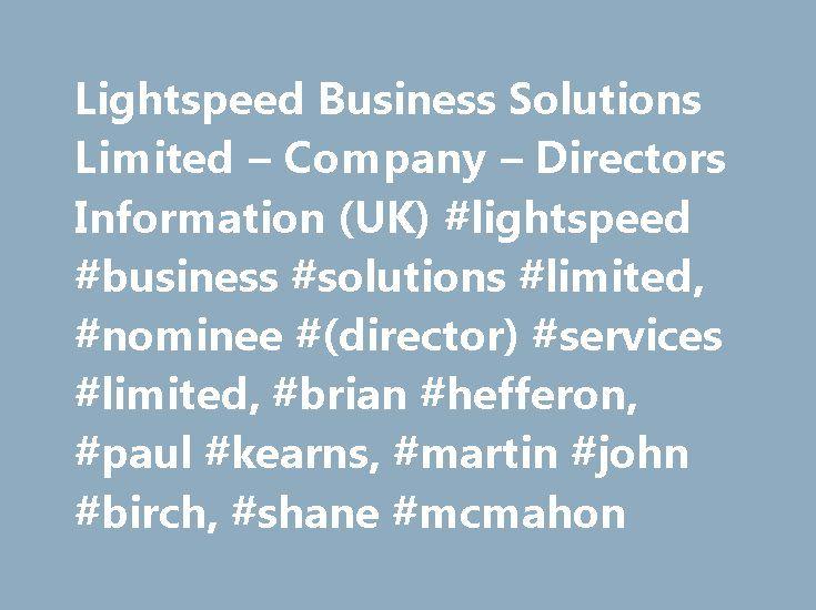 Lightspeed Business Solutions Limited – Company – Directors Information (UK) #lightspeed #business #solutions #limited, #nominee #(director) #services #limited, #brian #hefferon, #paul #kearns, #martin #john #birch, #shane #mcmahon http://gambia.nef2.com/lightspeed-business-solutions-limited-company-directors-information-uk-lightspeed-business-solutions-limited-nominee-director-services-limited-brian-hefferon-paul-kearns-marti/  # Lightspeed Business Solutions Limited Lightspeed Business…